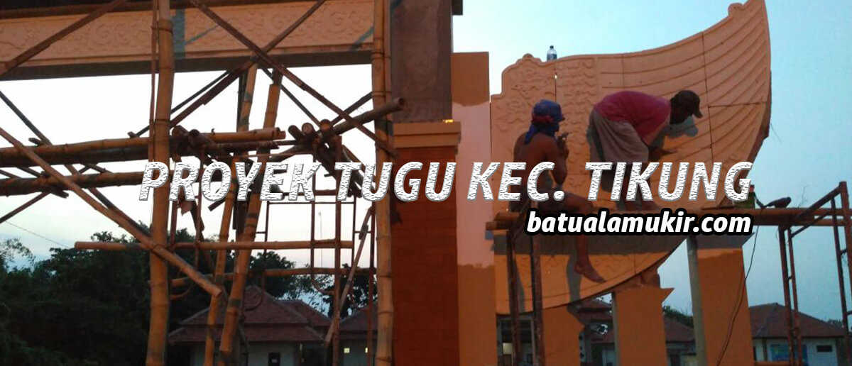 PROYEK UKIRAN BATU TUGU DI KEC. TIKUNG